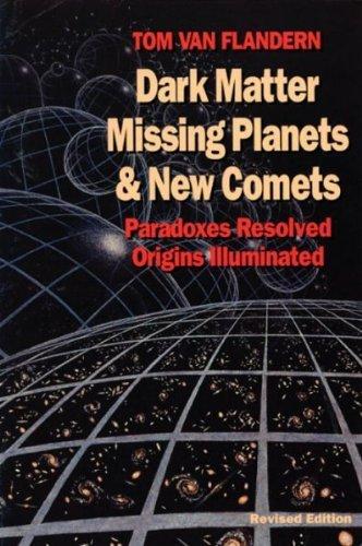 Dark Matter Missing Planets and New Comets - Tom Van Flandern