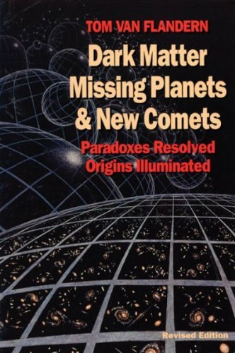 Dark Matter Missing Planets and New Comets - Tom Van Flandern