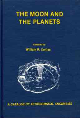 The Moon and The Planets - A Catalog of Astronomical Anomalies - William R. Corliss - 1985