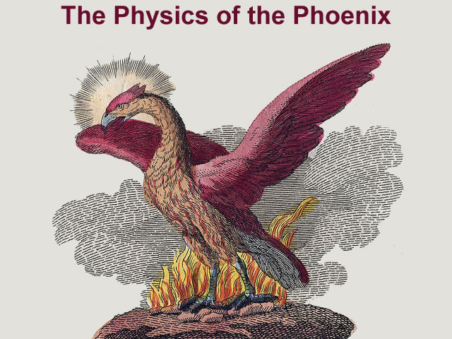 The Physics of the Phoenix