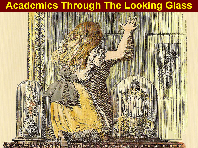 Academics Through The Looking Glass